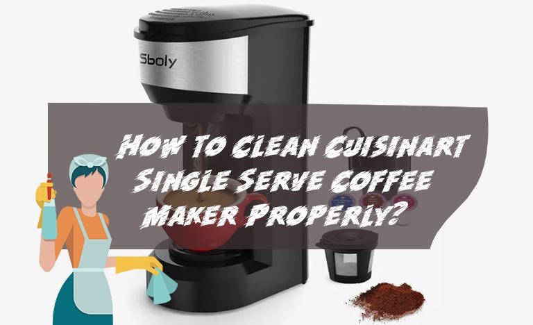 How to Clean Cuisinart Single Serve Coffee Maker Properly?