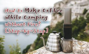 how to make coffee while camping without fire