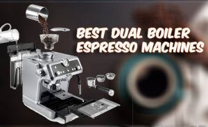 Best Dual Boiler Espresso Machines Reviews
