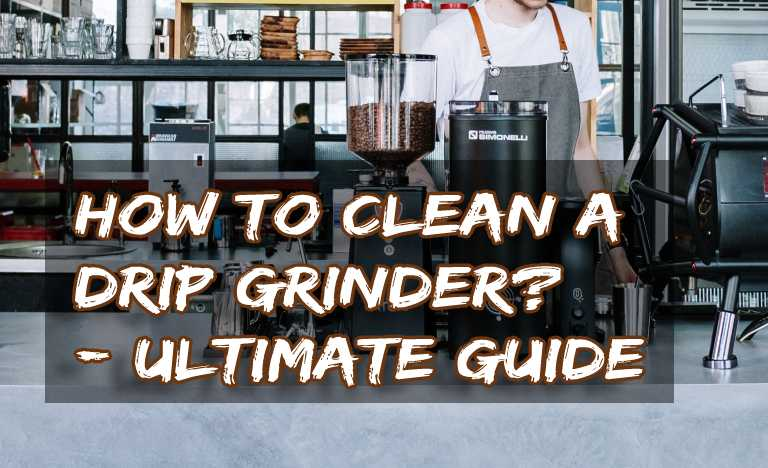 How To Clean A Drip Grinder