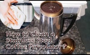 How to Clean a Stainless Steel Coffee Percolator
