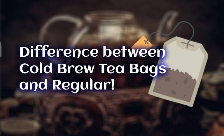 Regular Tea Bags vs. Cold Brew Tea Bags