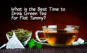What is the Best Time to Drink Green Tea for Flat Tummy