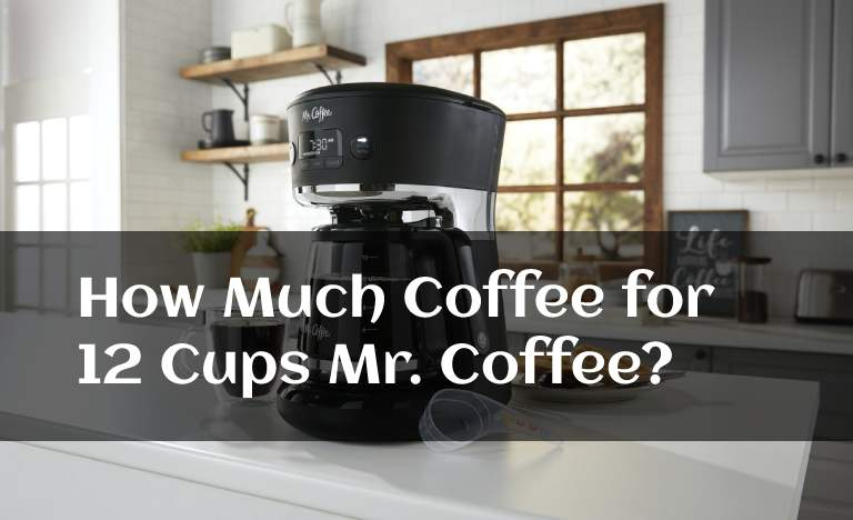 How Much Coffee for 12 Cups Mr. Coffee?