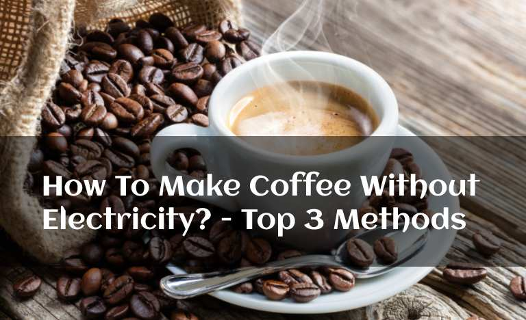 How To Make Coffee Without Electricity