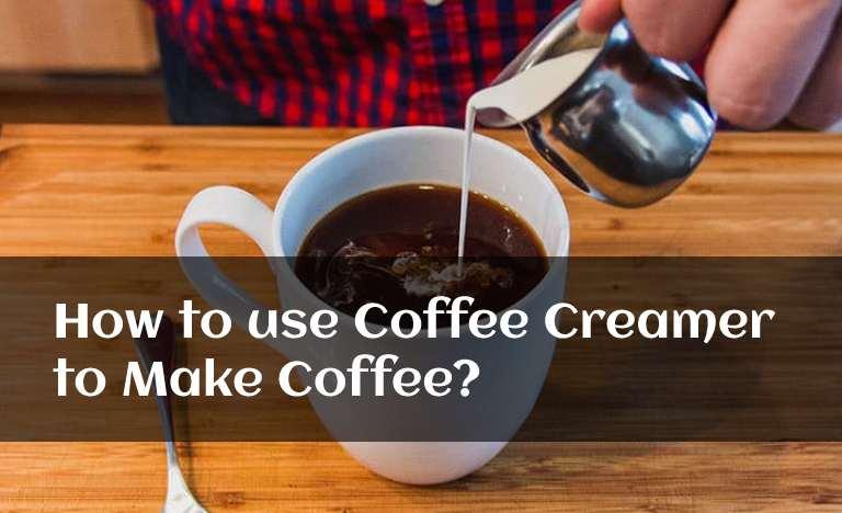 How to use Coffee Creamer to Make Coffee