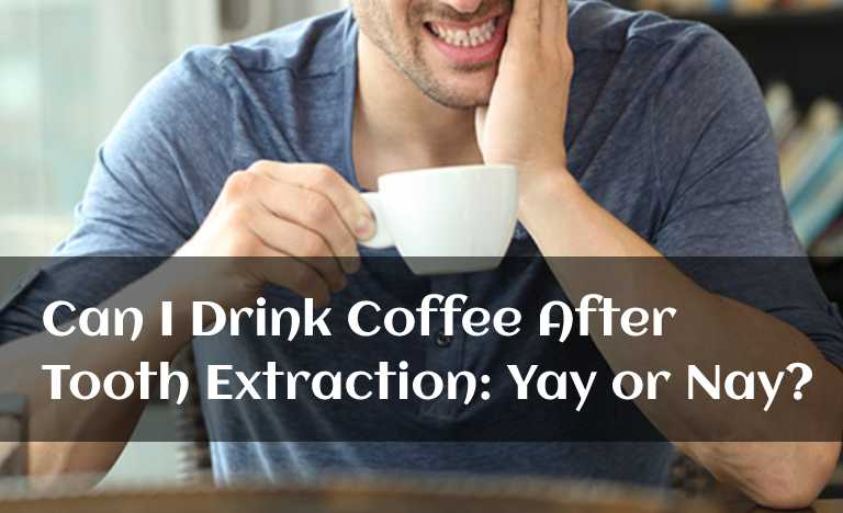 Can I Drink Coffee After Tooth Extraction