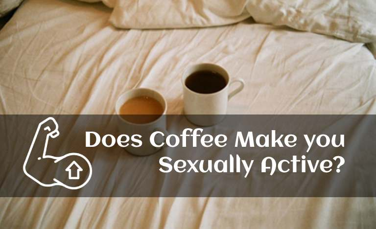 Does Coffee Make you Sexually Active