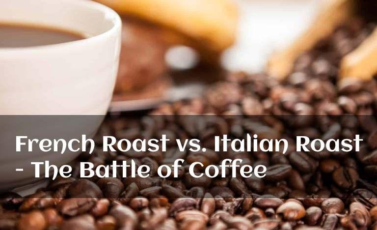 French Roast vs. Italian Roast