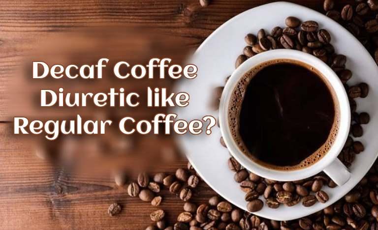 ecaf Coffee Is Decaf Coffee a Diuretic like Regular Coffee? like Regular Coffee