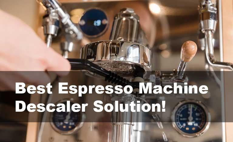 Best Espresso Machine Descaler Solution